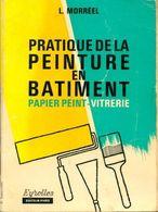 Pratique De La Peinture En Bâtiment : Papier Peint, Vitrerie De Louis Morréel (1978) - Bricolage / Technique