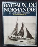 BATEAUX De NORMANDIE - De GRANVILLE à HONFLEUR - François Renault - Nbreuses Illustrations Photos - 380 P - Edition 1984 - Normandie