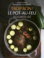 Trop Bon ! Le Pot-au-feu De Jacques Thorel (2013) - Gastronomie