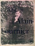 Vie Et Passion D'Alain Fournier De Isabelle Rivière (1963) - Biographien