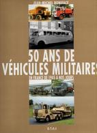50 ANS DE VEHICULES MILITAIRES EN FRANCE DE 1945 A NOS JOURS  TOME 2 - Véhicules