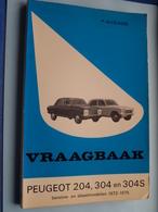 """VRAAGBAAK """" PEUGEOT 204, 304 En 304S """" ( 1973 - 1975 ) P. Olyslager / Kluwer - 1973/75 ! - Voitures"""