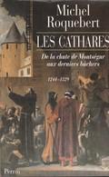 Les Cathares. De La Chute De Montségur Aux Derniers Bûchers, De Michl Roquebert - Geschiedenis