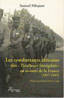 """Les Combattants Africains Dits """"Tirailleurs Sénégalais"""" Au Secours De La France (1857-1945) (S.Mbajum) - Histoire"""