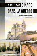 Guerre 39 45 : Dinard Dans La Guerre (35) Par Le Poulichet (ISBN 9782746664067) - Bretagne