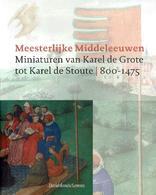 Meesterlijke Middeleeuwen - Miniaturen Van Karel De Grote Tot Karel De Stoute 800 - 1475 - Livres, BD, Revues