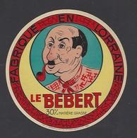 Etiquette Fromage   -  Le Bébert -  Fabriqué En Lorraine - Cheese