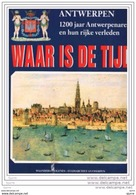 1200 Jaar Antwerpenaren En Hun Rijke Verleden - Waar Is De Tijd ? - Geschiedenis