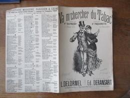 VA M'CHERCHER DU TABAC  CHANSON CREEE PAR Mlle DUFRESNY A L'ALCAZAR PAROLES DE L. DELORMEL MUSIQUE DE ED. DERANSART - Spartiti