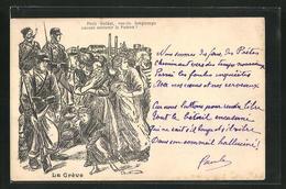 AK La Greve, Soldaten In Uniform Und Arbeiter, Arbeiterbewegung - Evènements