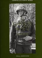 LA GARNISON DE METZ 1944  1976  TOME 2  PAR GENERAL P. DENIS - Libri