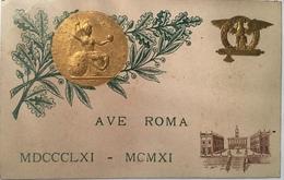 30087 AVE ROMA -STAMPA IN ORO A RILIEVO Anno 1911 - Patriotiques
