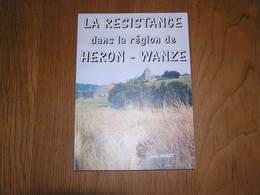 LA RESISTANCE DANS LA REGION DE HERON WANZE Régionalise Guerre 40 45 Armée Secrète Sabotage Mozon Huccorgne Bas Oha Huy - Oorlog 1939-45