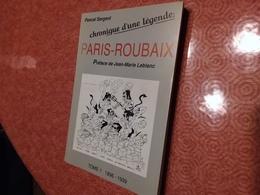 PARIS ROUBAIX CHRONIQUE D UNE LEGENDE P SERGENT TOME 1 1896 1939   Voir Photos - Sport