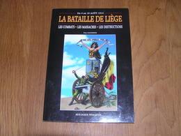 LA BATAILLE DE LIEGE Combats Massacres Destructions Guerre 14 18 Fort Citadelle FN Herstal Spa Thimister Herve Battice - Oorlog 1914-18