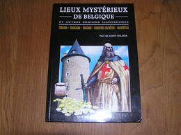 LIEUX MYSTERIEUX DE BELGIQUE Régionalisme Templiers Sociétés Secrètes Sciences Occultes Chevalerie Commanderie Trésors - België