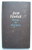 Dem Führer - Gedichte Für Adolf Hitler, Herausgegeben Von K-H. Bühner, Truckenmüller Verlag Stuttgart Berlin - Deutsch