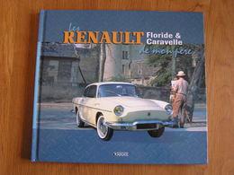 LA RENAULT FLORIDE ET CARAVELLE DE MON PERE Editions Atlas Auto Automobile Voiture Ancetre Old Vintage French Car - Auto