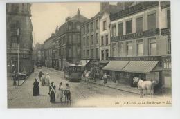 CALAIS - La Rue Royale (tramway ) - Calais