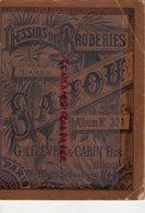 75- PARIS - CATALOGUE DESSINS DE BRODERIES BRODERIE-SAJOU ALBUM N° 321- G. LEFEVRE & CABIN FILS- 74 BD SEBASTOPOL - Documenti Storici