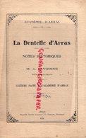 62 - ARRAS - LA DENTELLE D' ARRAS NOTES HISTORIQUES PAR M.A. LAVOISNE- LECTURE FAITE A L' ACADEMIE 1931- P. CABOCHE - Documenti Storici