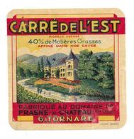 ETIQUETTE De FROMAGE..CARRE De L'EST 40 % Fabriqué Au Domaine De FRASNE Le CHATEAU ( Hte Saône 70)..G. TORNARE..2 Scans - Formaggio