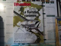 Revue Le FANA DE L'AVIATION Hors Série Nー 18  Août 2002 « En Couverture: L'aviation Française 1944 – 1950, La Flamme Ra - Aviation