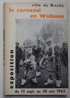 Livre LE CARNAVAL En WALLONIE Ville De Binche Exposition 1962 Gilles - Books, Magazines, Comics