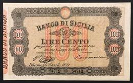BANCO DI SICILIA 100 LIRE 11 04 1879 Usuali Pieghe E Forellini Ma Estremamente Raro R4 Eccezonale Per Il Tipo LOTTO 3032 - [ 1] …-1946 : Regno