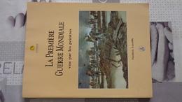 La Première Guerre Mondiale Vue Par Les Peintres. Frédéric Lacaille , 120 Pages - Guerre 1914-18