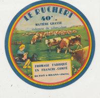 W 363  / ETIQUETTE  FROMAGE    LE RUCHERI  FROMAGE FAB. EN FRANCHE-COMTE    DETOT A BRANS (JURA) - Quesos