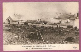 La Revolution En Champagne Avril 1911 - Ay Les Etablissements Bissinger En Feu - éditeur ELD - Ay En Champagne