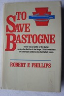 Book TO SAVE BASTOGNE TOP!!! Action Of The 28th Infantry Division In The Beginning Of The Battle Of The Bulge Luxembourg - Guerre 1939-45