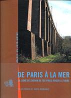 DE PARIS A LA MER . La Ligne De Chemin De Fer Paris - Rouen - Le Havre . NEUF . - Normandie