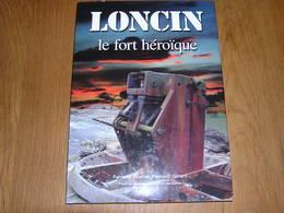 LONCIN Le Fort Héroïque F Moxhet Régionalisme Liège PFL Position Fortifiée Bertha Explosion Artillerie Guerre 14 18 - Oorlog 1914-18