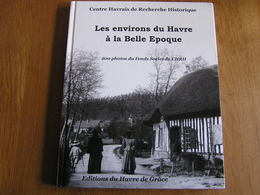LES ENVIRONS DU HAVRE à LA BELLE EPOQUE Régionalisme Soclet Etretat Fécamp Littoral Mer Caux Harfleur Yport Cauville - Normandie