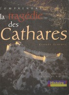Comprendre La Tragédie Des Cathares De Claude Lebédel - Geschiedenis
