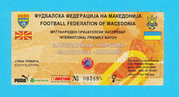 MACEDONIAvs UCRAINE - 2004. International Friendly Football Match Ticket * Soccer Fussball Calcio Foot Futbol Ukraina - Tickets D'entrée