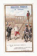 Chromo  BISCUITS PERNOT   Scènes Historiques   Louis XVI     10.6 X 6.5 Cm - Pernot