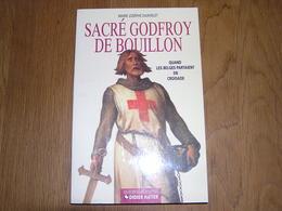 SACRE GODFROY DE BOUILLON Quand Les Belges Partaient En Croisade Régionalisme Histoire Godefroid Ardenne Constantinople - Cultuur