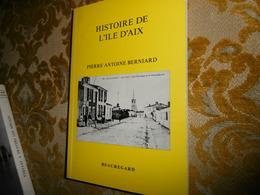 Pierre-Antoine BERNIARD : HISTOIRE De L'ILE D'AIX , 1988 - Poitou-Charentes