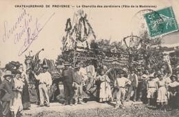 13 CHATEAURENARD  LA CHARETTE DES JARDINIERS  (fete De La Madeleine) - Chateaurenard