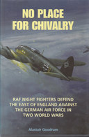 No Place For Chivalry ~ RAF Night Fighters Defend The East Of England Against The German Air Force // Alastair Goodrum - Boeken, Tijdschriften, Stripverhalen