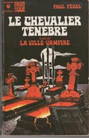LE CHEVALIER TENEBRE/LA VIILE VAMPIRE. Paul FEVAL. Marabout 408. Voir Scans Et Commentaires. - Fantastici