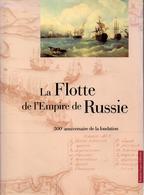 LA FLOTTE DE L EMPIRE DE RUSSIE 300e ANNIVERSAIRE MARINE RUSSE TSAR GUERRE NAVIRES UNIFORMES - Francese