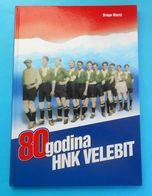 HNK VELEBIT Benkovac - Croatia Football Club * Book About 80. Anniversary * Soccer Fussball Calcio Foot Kroatien Croazia - Livres, BD, Revues