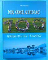 NK OMLADINAC VRANJIC - Croatia Football Club * Book About 100. Anniversary * Soccer Fussball Calcio Foot Kroatien - Livres, BD, Revues