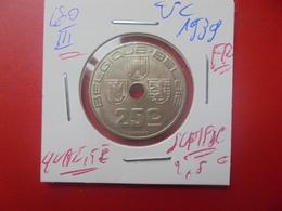 Léopold III. 25 Centimes 1939 FR QUALITE SUP/FDC AVEC SON VELOURS DE FRAPPE ! (A.4) - 03. 25 Centimes