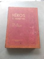 Héros Et Martyrs - 1940 - 45 - Les Fusillés - Documents Historiques