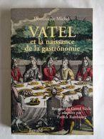 Vatel Et La Naissance De La Gastronomie : Recettes Du Grand Siècle De Dominique Michel - Storia